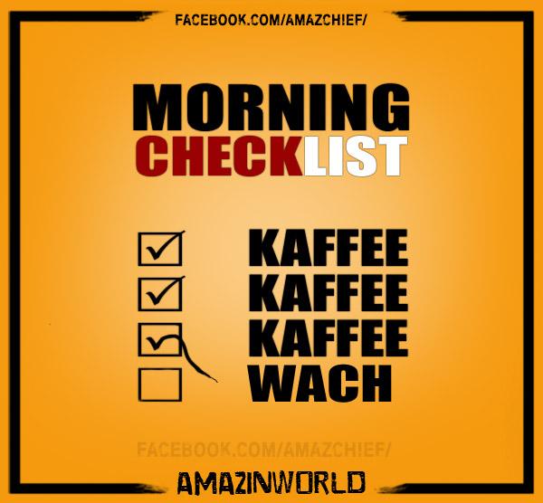 Die morgendliche Checkliste - Kaffee -