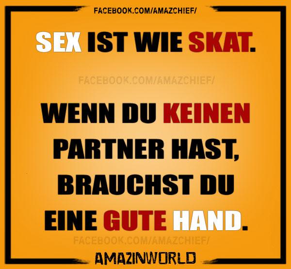 Sex ist wie Skat, wenn du kein Partner hast, brauchst du eine gut Hand.