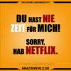Du hast nie Zeit für mich! Sorry, hab Netflix.
