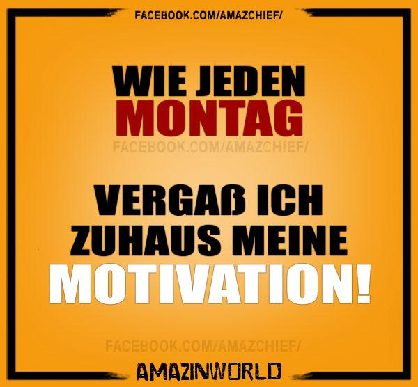 Wie jeden Montag, vergaß ich Zuhaus meine Motivation.