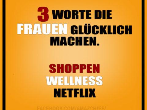Drei Worte die Frauen glücklich machen: Shoppen, Wellness, Netflix