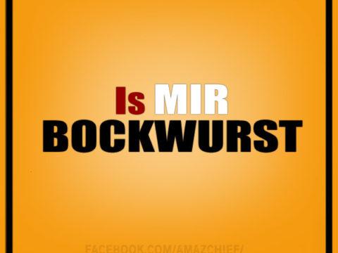 Is mir Bockwurst!