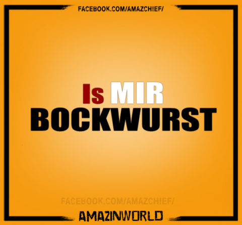 Is mir Bockwurst!