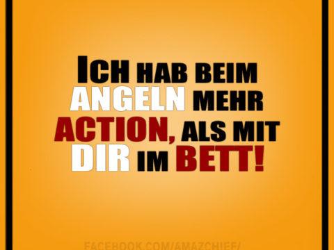 ICH HAB BEIM ANGELN MEHR ACTION, ALS MIT DIR IM BETT.