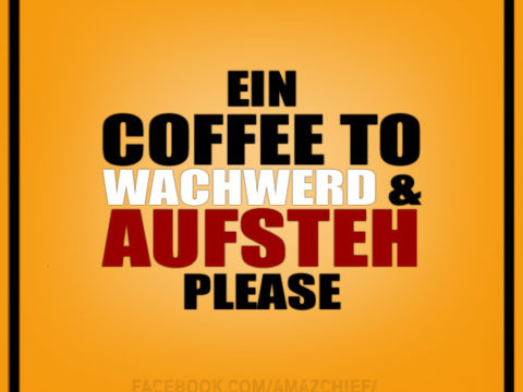 Ein Coffee to wachwerd & aufsteh, please.