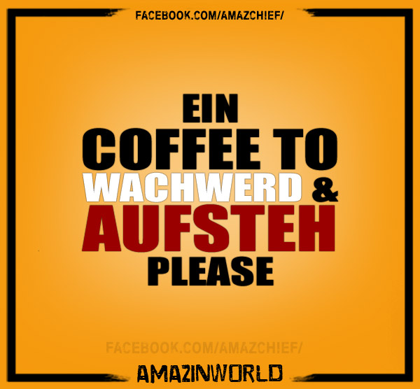 Ein Coffee to wachwerd & aufsteh, please.
