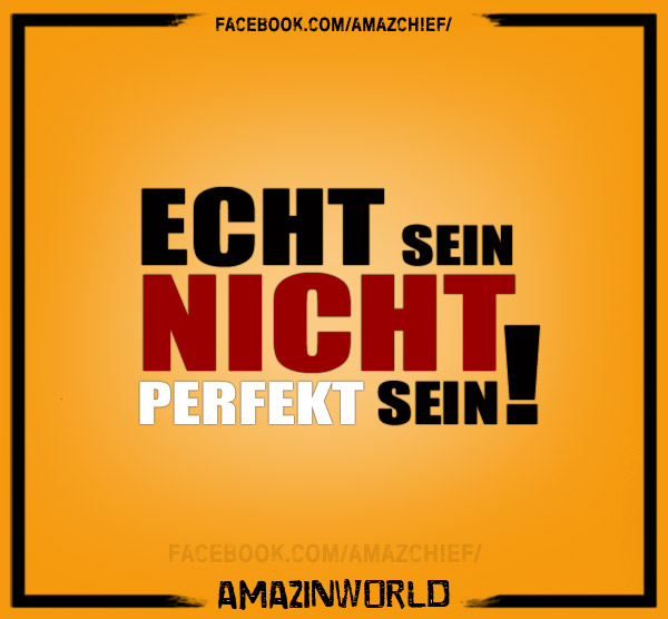 Echt sein, nicht perfekt sein!